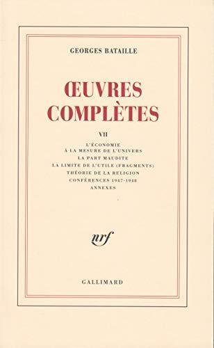 9782070278824: Oeuvres complètes, tome 7 : L'économie à la mesure de l'univers, La part maudite, La limite de l'utile (fragments), Théorie de la religion, Conférences 1947-1948 et Annexes