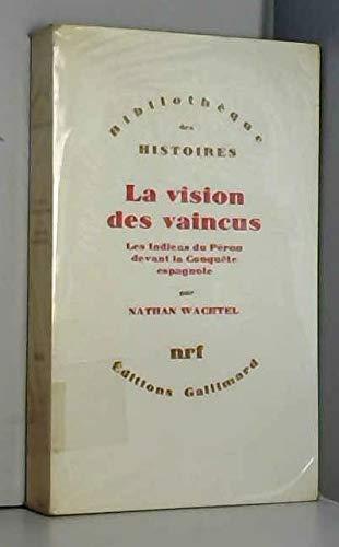 9782070280575: La Vision Des Vaincus: Les Indiens Du Perou Devant La Conquete Espagnole 1530-1570 (Bibliotheque Des Histoires)
