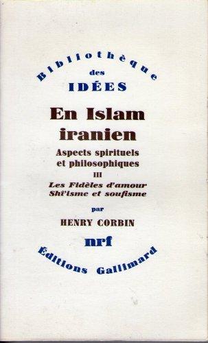 9782070284689: En Islam iranien Tome III: Les fideles d'amour, Shi'isme et Soufisme