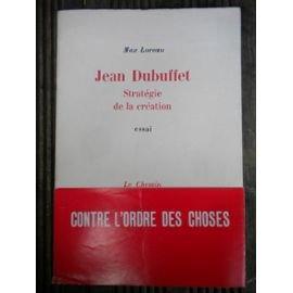 Jean Dubuffet : Stratégie de la création Max Loreau