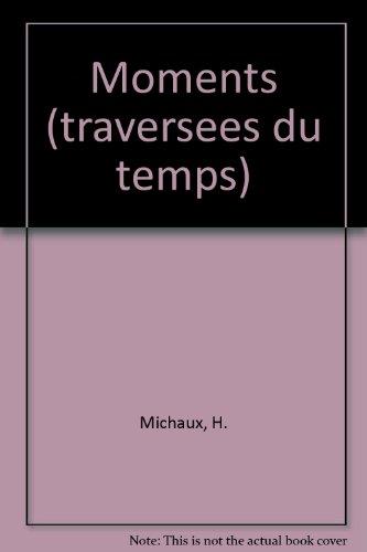 MOMENTS: TRAVERSEES DU TEMPS (LE POINT DU JOUR (BROCHE)) (9782070285525) by MICHAUX, HENRI