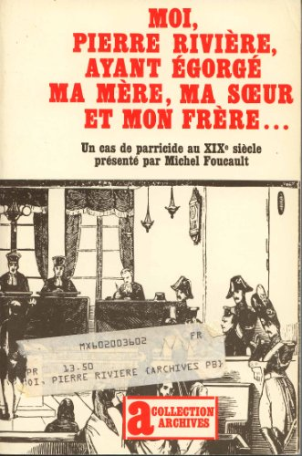 9782070288953: Moi, Pierre Riviere, Ayant Egorge Ma Mere, Ma Soeur et Mon Frere...