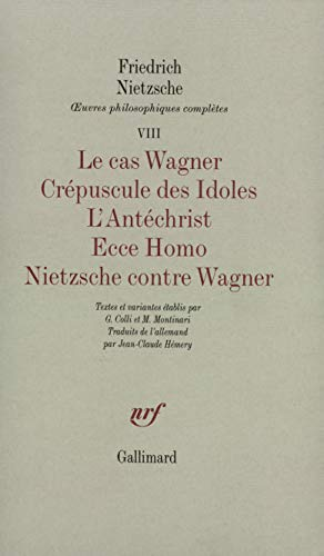 9782070289240: Oeuvres philosophiques complètes, tome 8 : Le cas Wagner, Crépuscule des idoles, L'Antéchrist, Ecce Homo, Nietzsche contre Wagner