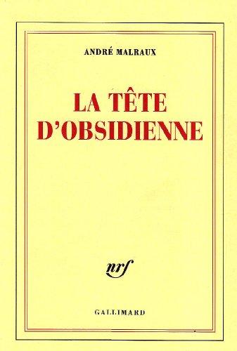 La tête d'Obsidienne: Malraux, Andre