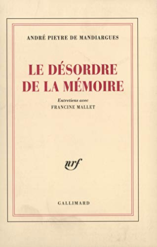 Le Désordre de la mémoire. Entretiens avec Francine Mallet: Pieyre de Mandiargues, ...