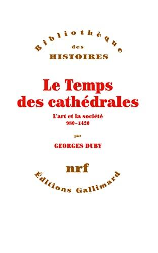 9782070292868: Le Temps des cathédrales: L'Art et la société (980-1420) (Bibliothèque des Histoires) (French Edition)