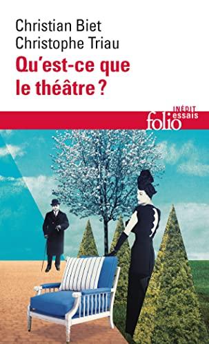 Qu Est Ce Que Le Theatre (Folio Essais) (French Edition): Biet/Triau; Biet, Christian