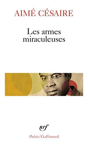 Les armes miraculeuses (Poesie/Gallimard): Cesaire, Aime