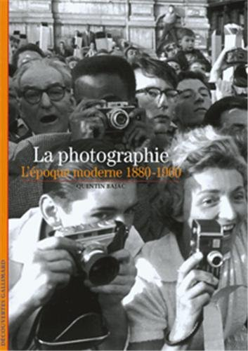 Decouverte Gallimard: LA Photographie L'Epoque Moderne 1880-1960 (French Edition) (2070300692) by QUENTIN BAJAC