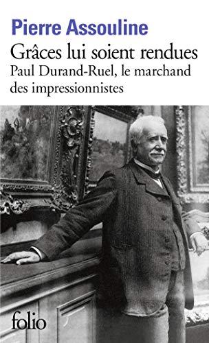 9782070301232: Grâces lui soient rendues : Paul Durand-Ruel, le marchand des impressionnistes