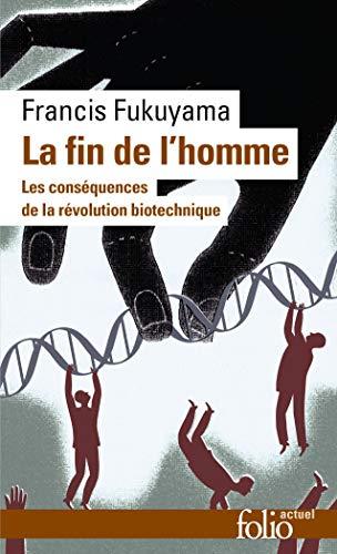 9782070304431: La Fin de l'homme: Les conséquences de la révolution biotechnique (Folio actuel)