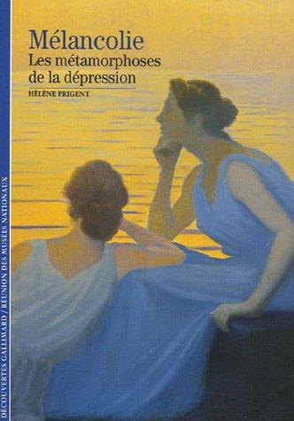 9782070305995: Mélancolie: Les métamorphoses de la dépression (Découvertes Gallimard)