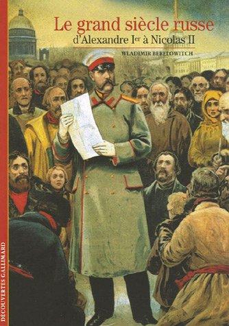 9782070306510: Le grand siècle russe: D'Alexandre Iᵉʳ à Nicolas II (Découvertes Gallimard)