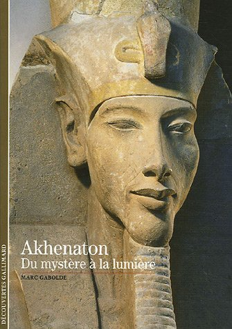 9782070307456: Decouverte Gallimard: Akhenaton Du Mystere a LA Lumiere (French Edition)