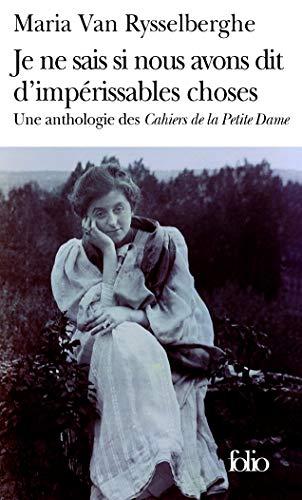 9782070307517: Je ne sais si nous avons dit d'impérissables choses: Une anthologie des «Cahiers de la Petite Dame»
