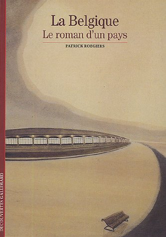 9782070315406: Decouverte Gallimard: LA Belgique Le Roman D'UN Pays (French Edition)