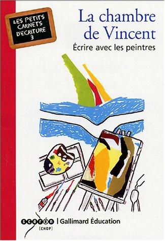 CHAMBRE DE VINCENT (LA) : ÉCRIRE AVEC LES PEINTRES: VIDAL JEAN-LOUIS