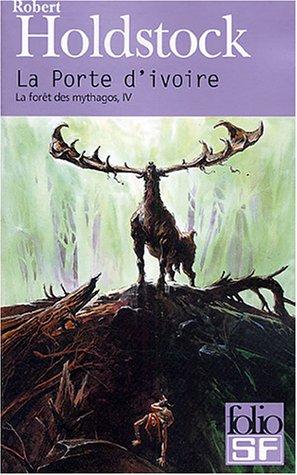 9782070317752: La forêt des mythagos, IV : La Porte d'ivoire (Folio. Science-fiction)