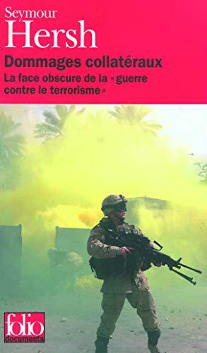 DOMMAGES COLLATÉRAUX : LA FACE OBSCURE DE LA GUERRE CONTRE LE TERRORISME: HERSH SEYMOUR