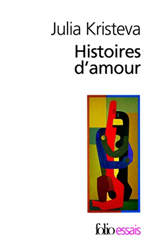 Histoires D Amour (Collection Folio/Essais) (English and French Edition) (9782070323234) by Kristeva, Professor Julia; Kristeva, J