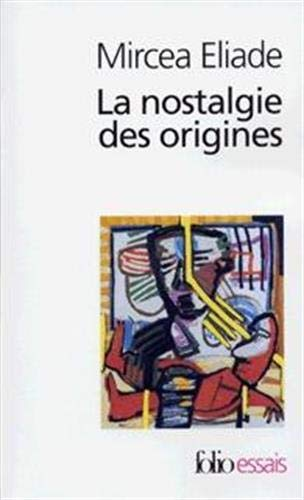La nostalgie des origines: ELIADE Mircea