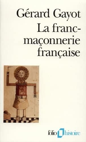 9782070326532: La Franc-maçonnerie française: Textes et pratiques (XVIIIe-XIXe siècles) (French Edition)