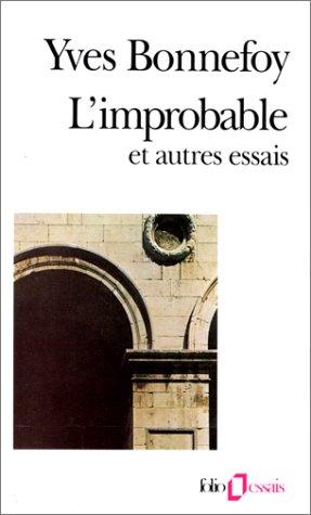 L'improbable et autres essais: Bonnefoy, Yves