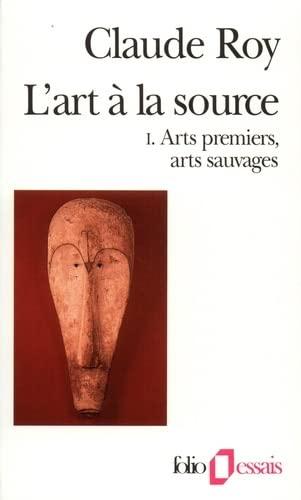 9782070327324: L'Art � la source, tome 1 : Arts premiers, arts sauvages