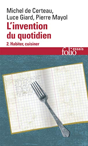 Invention Du Quotidien 2. Habiter, cuisiner (Folio Essais) (French Edition) (9782070328277) by Michel de Certeau; Luce Giard; Pierre Mayol