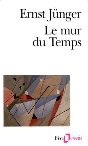 Mur Du Temps (Folio Essais) (French Edition): Junger, Ernst