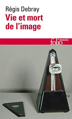 Vie et mort de l'image: Une histoire: Régis Debray