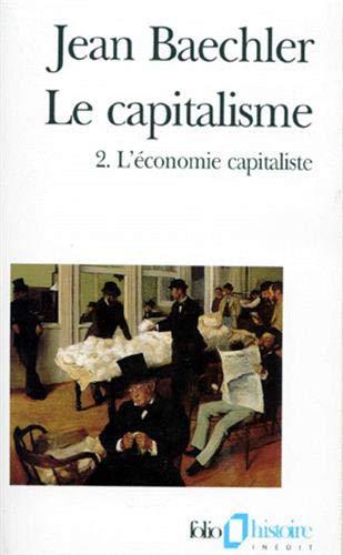 Le Capitalisme Tome 2 - L'économie capitaliste: Jean Baechler