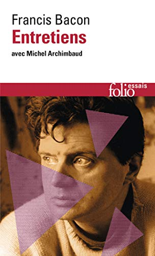Entretiens avec Michel Archimbaud: Francis Bacon