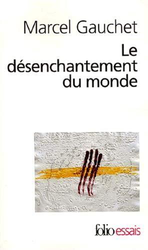 9782070329434: Le désenchantement du monde: Une histoire politique de la religion (Folio Essais)