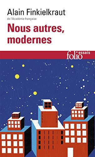 Nous Autres, Modernes (Folio Essais) (French Edition): Al Finkielkraut