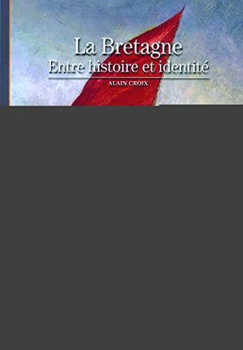 La Bretagne: Entre histoire et identité (Découvertes: Croix,Alain