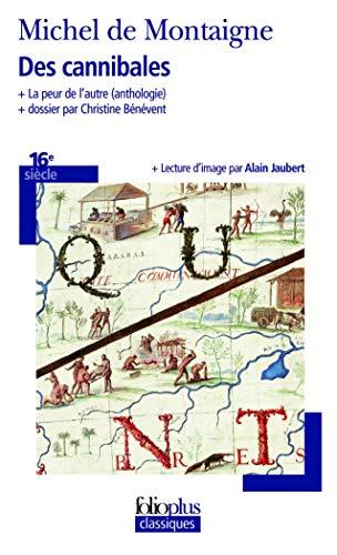 DES CANNIBALES / LA PEUR DE L'AUTRE (ANTHOLOGIE): MONTAIGNE MICHEL DE