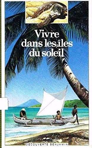 Vivre dans les iles du soleil - Bernard Planche