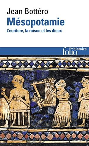 Mésopotamie: L'écriture, la raison et les dieux: Bottéro, Jean
