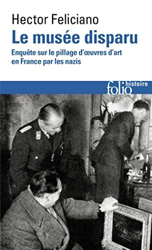 9782070404315: Le musée disparu: Enquête sur le pillage d'œuvres d'art en France par les nazis (Folio Histoire)