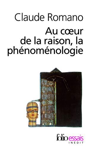 Au coeur de la raison, la phénoménologie: Claude Romano