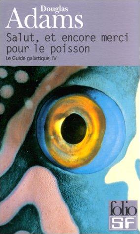 Salut, Et Merci Encore Pour Le Poisson (French Edition) (2070418367) by Douglas Adams