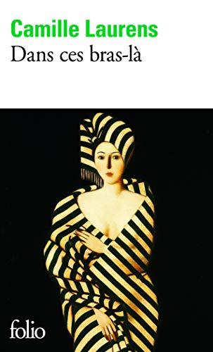 9782070420117: Dans ces bras-là - Prix Renaudot des Lycéens 2000