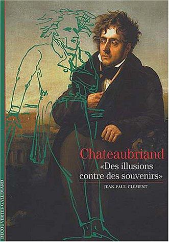"""Chateaubriand : """"Des illusions contre des souvenirs"""": Clément, Jean-Paul"""