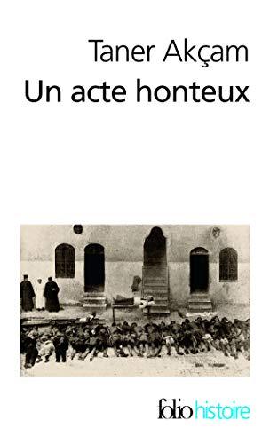 Un acte honteux: Le génocide arménien et la question de la responsabilité turque (Folio Histoire)