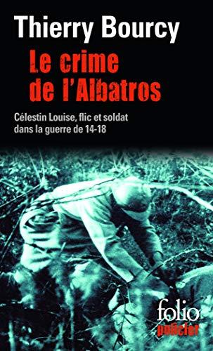 Le crime de l'Albatros: Une enquête de Célestin Louise, flic et soldat dans la guerre de 14-18:...