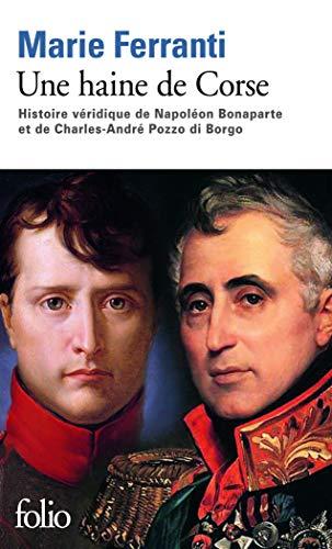 9782070451708: Une haine de Corse: Histoire véridique de Napoléon Bonaparte et de Charles-André Pozzo di Borgo