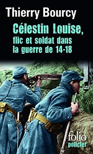 9782070454488: Célestin Louise: Flic et soldat dans la guerre de 14-18 (Folio policier)