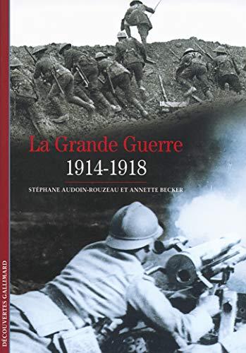 Decouverte Gallimard: La Grande Guerre 1914-1918 (Paperback): AUDOIN-ROUZEAU/ BECKER
