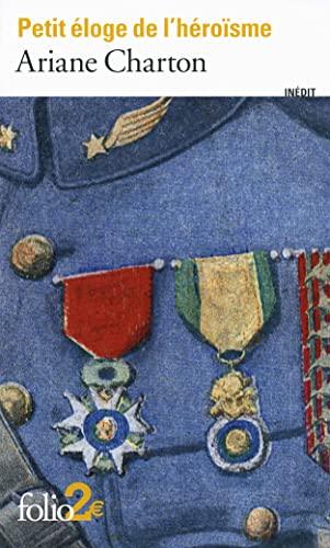 9782070456383: Petit éloge de l'héroïsme: À travers des écrivains de la Grande Guerre (Folio 2€)